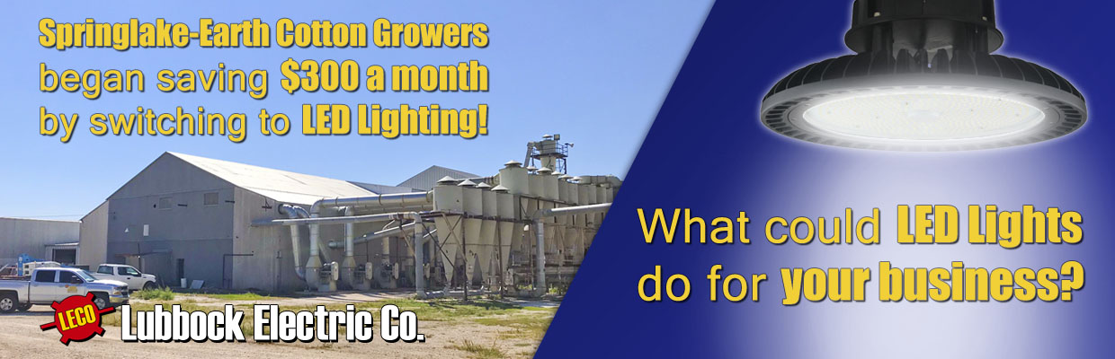 Springlake-Earth Cotton Growers Gin saves over $300 a month after installing LED lights.  How much could your business save?